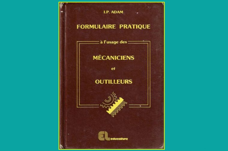 Formulaire pratique à l'usage des mécaniciens et outilleurs